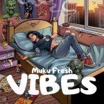 Download Mp3 : MukuFresh – Vibes
