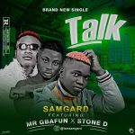 Samgard ft. Mr gbafun X Stone D –  Talk